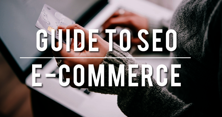 ULTIMATE SEO GUIDE, HOW E-COMMERCE                                              (ONLINE STORES) CAN DRIVE ORGANIC TRAFFIC IN 2020
